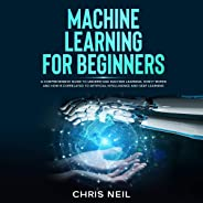 Machine Learning for Beginners: A Comprehensive Guide to Understand Machine Learning. How It Works and How Is Correlated to