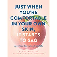 Just When You re Comfortable in Your Own Skin, It Starts to Sag: Rewriting the Rules to Midlife (Books About Middle Age, Health and Wellness Book, Book about Aging)