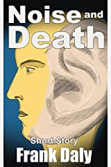 Noise and Death: Short Story Kindle Edition
