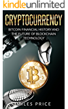 Cryptocurrency: Bitcoin Financial History and the Future of Blockchain Technology