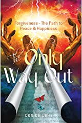 The Only Way Out: Forgiveness - The Path to Peace & Happiness (Spiritual Awakening/Forgiveness Book 2) Kindle Edition