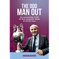 Odd Man Out: The Fascinating Story of Ron Saunders' Reign at Aston Villa