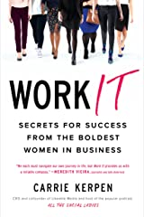 Work It: Secrets for Success from the Boldest Women in Business Kindle Edition