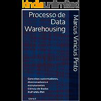 Processo de Data Warehousing: Conceitos sustentadores, direcionadores e estruturantes Ciência de Dados RUP-UML-PMI Livro I