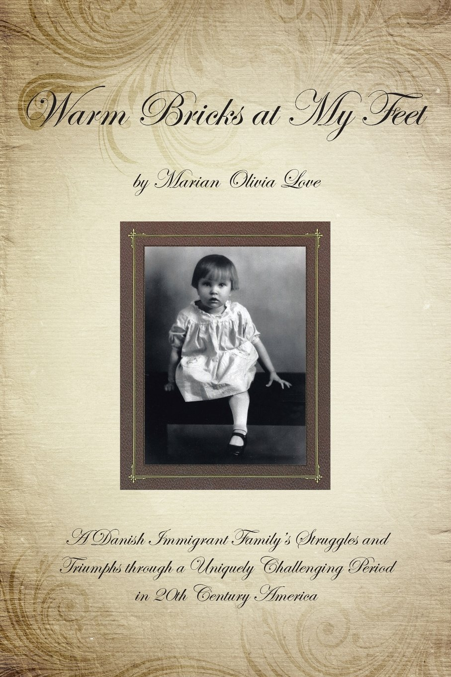 Read Online Warm Bricks at My Feet: A Danish Immigrant Family's Struggles and Triumphs Through a Uniquely Challenging Period in 20th Century America pdf epub