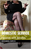 Domestic Service: Femdom with Benefits (Mrs Johnston's Manor Book 1) (English Edition)