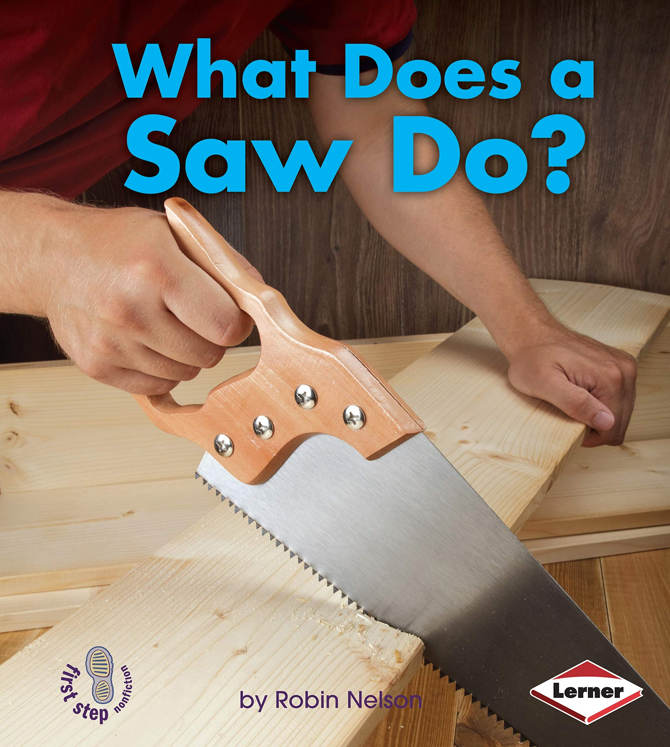What Does a Saw Do? (First Step Nonfiction: Tools at Work) Library Binding – August 1, 2012 Robin Nelson Lerner Publications 0761389792 Saws