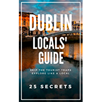 Dublin 25 Secrets - The Locals Travel Guide  For Your Trip to Dublin ( Ireland ) 2019: Skip the tourist traps and explore like a local (English Edition)
