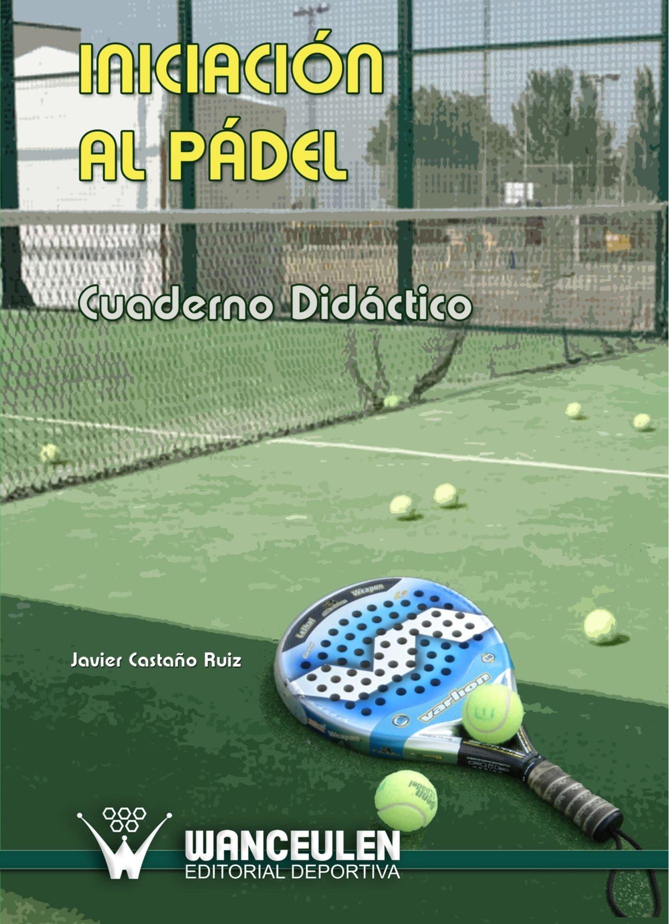 Iniciación Al Pádel. Cuaderno Didáctico (Spanish Edition): Javier Castaño Ruiz: 9788498234626: Amazon.com: Books