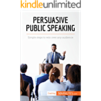Persuasive Public Speaking: Simple steps to win over any audience (Coaching Book 2)