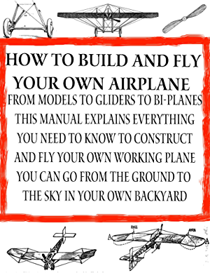 How to Build and Fly Your Own Airplane |  ultralight aircraft | Build Your Own Bi-Plane (Home Flight Construction Book 5)