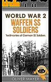 World War 2: Waffen SS Soldiers - Testimonies of German SS Soldiers - 2nd Edition (World War 2, WW2, WWII, German Soldiers)