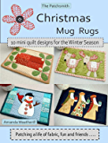 The Patchsmith's Christmas Mug Rugs - Ten mini quilt designs for the Winter Season