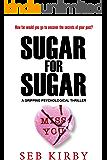 Sugar For Sugar - A gripping psychological thriller: US Edition