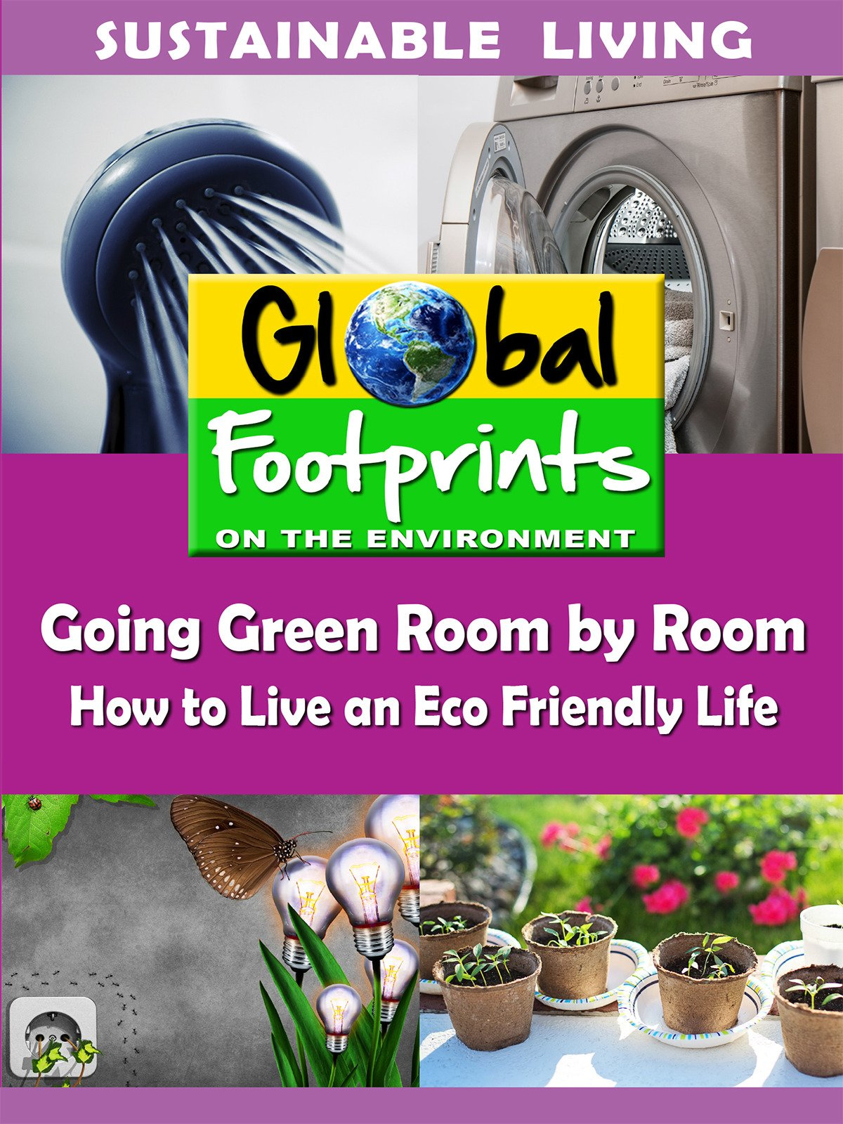 Global Footprints-Going Green Room by Room - How to Live an Eco Friendly Life