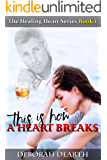 This Is How A Heart Breaks (Healing of the Heart Book 1)