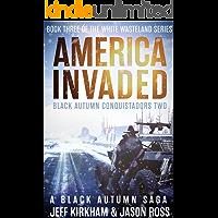 America Invaded: A Black Autumn Saga (White Wasteland Series Book 3)