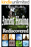 Ancient Healing Rediscovered (Natural Treatment, Alternative Medicine For Recovery, Cure, Regeneration And Rejuvenation): Breathing, Prayer, Herbs, Coldness, Fasting, Meditation, Exercise, Water