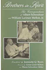 Brothers in Spirit: The Correspondence of Albert Schweitzer and William Larimer Mellon, Jr. (Albert Schweitzer Library)