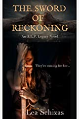 The Sword of Reckoning: An A.L.P. Legacy Novel: Book 1 Kindle Edition