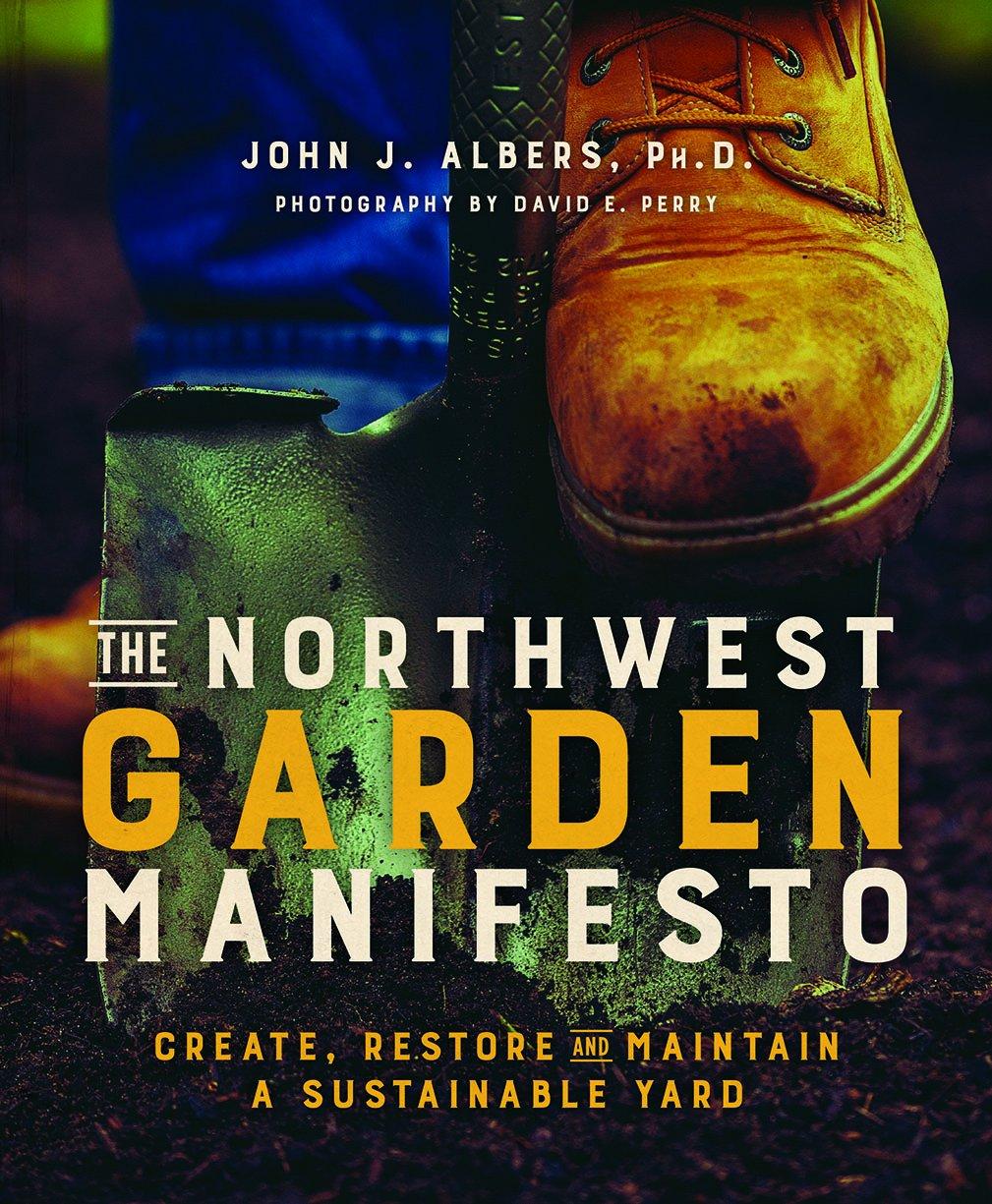 The Northwest Garden Manifesto: Create, Restore and Maintain a Sustainable Yard