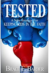 TESTED: A New Strategy for Keeping Kids in the Faith Kindle Edition