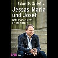 Jessas, Maria und Josef: Gott zwingt nicht, er begeistert (German Edition)