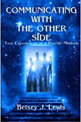 Communicating with The Other Side: True Experiences of a Psychic-Medium Kindle Edition