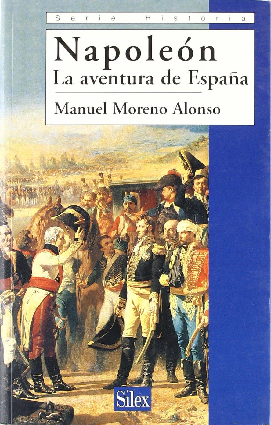 Napoleón. La aventura de España (Serie historia): Amazon.es: Moreno Alonso, Manuel: Libros