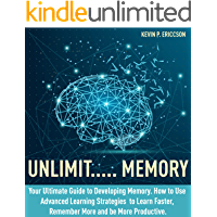 Unlimit..... Memory: Your Ultimate Guide to Developing Memory. How to Use Advanced Learning Strategies to Learn Faster…