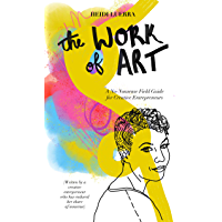 The Work of Art: A No-Nonsense Field Guide for Creative Entrepreneurs book cover