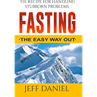 Fasting - The Easy Way Out: The Recipe For Handling Stubborn Problems (English Edition)