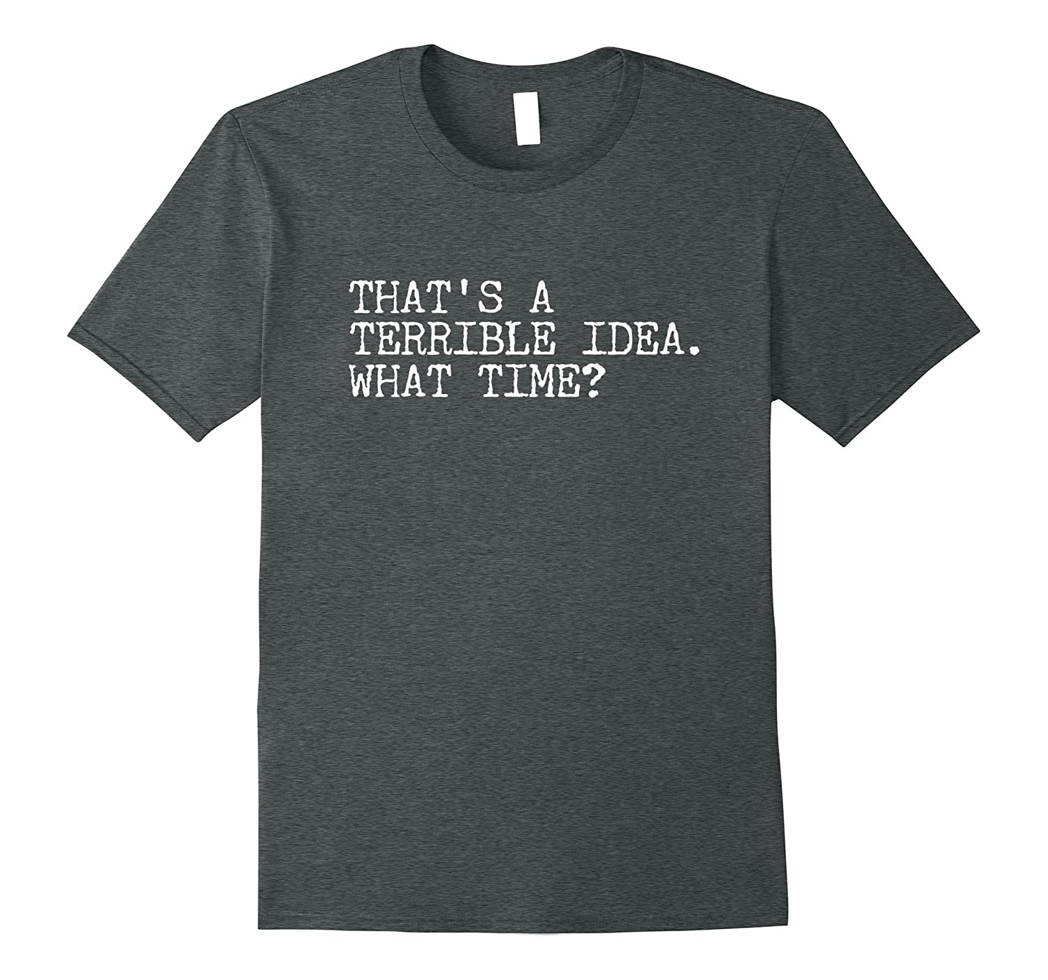 Thats A Terrible Idea What Time Funny Shirt Horrible Idea-Vaci