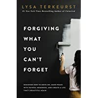 Forgiving What You Can't Forget: Discover How to Move On, Make Peace with Painful Memories, and Create a Life That's Beautiful A...