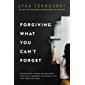 Forgiving What You Can't Forget: Discover How to Move On, Make Peace with Painful Memories, and Create a Life That's…
