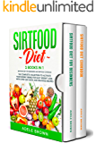 Sirtfood Diet: 2 BOOKS in 1 SIRTFOOD DIET FOR BEGINNERS And SIRTFOOD DIET COOKBOOK. The Complete Collection To Activate…