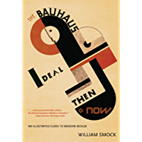 The Bauhaus Ideal Then and Now: An Illustrated Guide to Modern Design (English Edition)