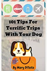 101 Tips for Terrific Trips with Your Dog (Happy Healthy Dogs Book 3) Kindle Edition