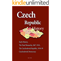 Czech Republic History: Early History, The Dual Monarchy, 1867-1918, The Czechoslovak Republic, 1918-39 Czechoslovak Democracy