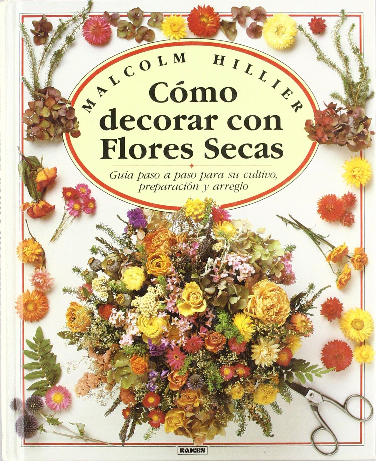 Como Decorar Con Flores Secas Spanish Edition Malcolm Hiller - Decorar-con-flores-secas