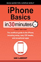 iPhone Basics In 30 Minutes (In 30 Minutes Series): The unofficial guide to the iPhone, including setup, easy iOS tweaks, and exceptional apps (In 30 Minutes) Kindle Edition