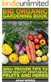 Big Organic Gardening Book: 200+ Proven Tips To Grow Healthy Vegetables, Fruits And Herbs: (Gardening Books, Better Homes Gardens, Organic Fruits and Vegetables, ... Indoor Gardening) (English Edition)
