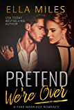 Pretend We're Over: A Fake Marriage Romance
