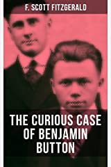 THE CURIOUS CASE OF BENJAMIN BUTTON: From the author of The Great Gatsby, The Side of Paradise, Tender Is the Night, The Beautiful and Damned and Babylon Revisited Kindle Edition
