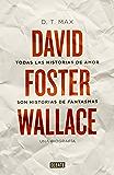Todas las historias de amor son historias de fantasmas: David Foster Wallace. Una biografía
