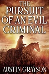 The Pursuit of an Evil Criminal: A Historical Western Adventure Book Kindle Edition