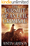 The Pursuit of an Evil Criminal: A Historical Western Adventure Book