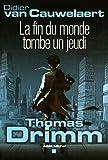 Thomas Drimm - tome 1: La fin du monde tombe un jeudi