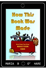 HOW THIS BOOK WAS MADE: And How You Can Make Your Own Kindle Edition