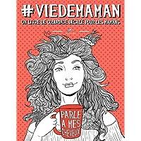 Vie de maman: Un livre de coloriage décalé pour les mamans